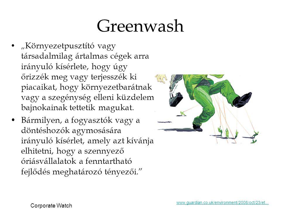 """Greenwash """" Környezetpusztító vagy társadalmilag ártalmas cégek arra irányuló kísérlete, hogy úgy őrizzék meg vagy terjesszék ki piacaikat, hogy környezetbarátnak vagy a szegénység elleni küzdelem bajnokainak tettetik magukat."""