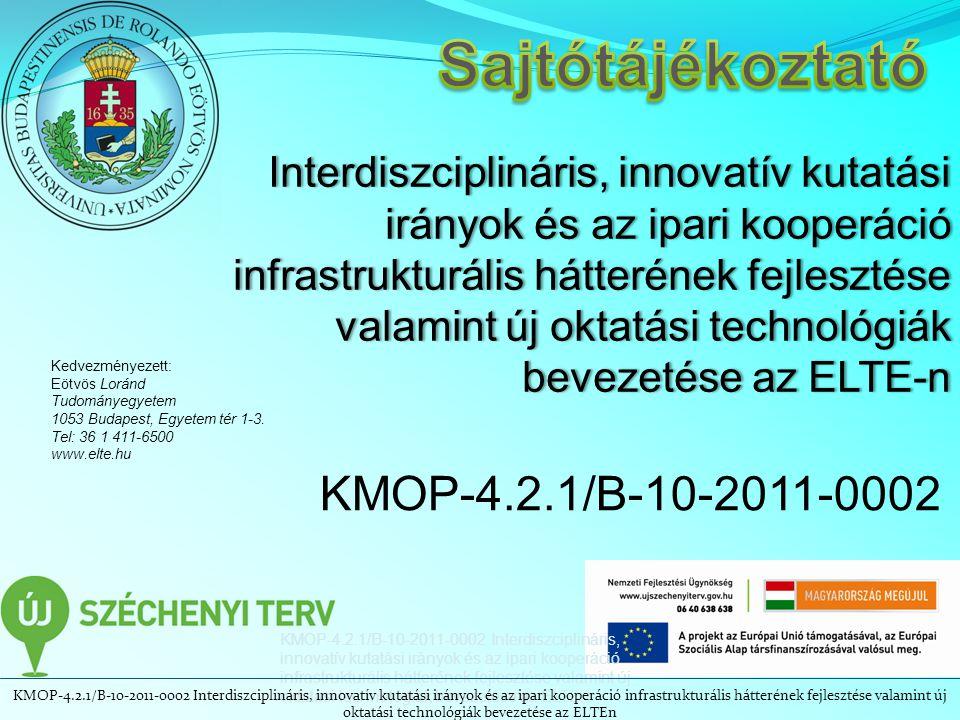 Interdiszciplináris, innovatív kutatási irányok és az ipari kooperáció infrastrukturális hátterének fejlesztése valamint új oktatási technológiák bevezetése az ELTE-n Kedvezményezett: Eötvös Loránd Tudományegyetem 1053 Budapest, Egyetem tér 1-3.