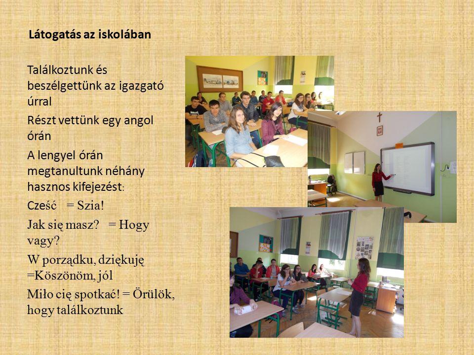 Látogatás az iskolában Találkoztunk és beszélgettünk az igazgató úrral Részt vettünk egy angol órán A lengyel órán megtanultunk néhány hasznos kifejezést : Cze ść = Szia.