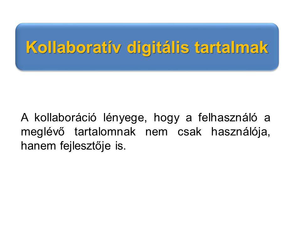 A kollaboráció lényege, hogy a felhasználó a meglévő tartalomnak nem csak használója, hanem fejlesztője is. Kollaboratív digitális tartalmak