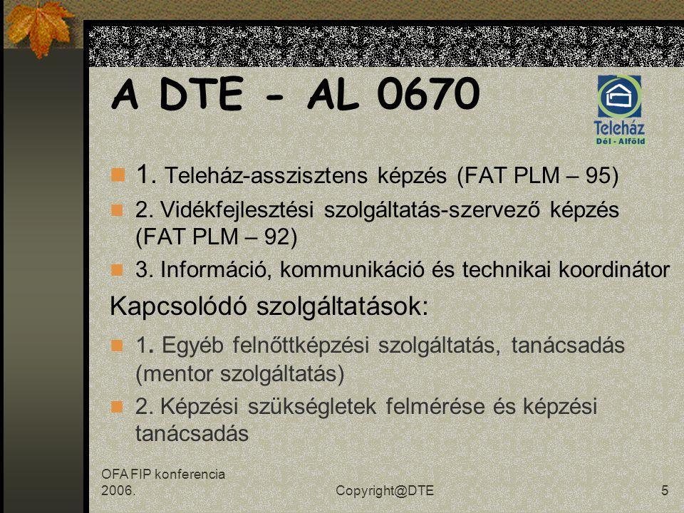 OFA FIP konferencia 2006.Copyright@DTE4 Képzési szolgáltatások A szervezet képzési szolgáltatásai Képzési igények Képzések célja Partnerség Célcsoport Képzési programok Eredmények