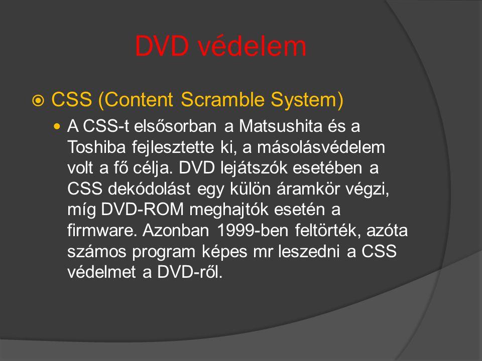 DVD védelem  CSS (Content Scramble System) A CSS-t elsősorban a Matsushita és a Toshiba fejlesztette ki, a másolásvédelem volt a fő célja.