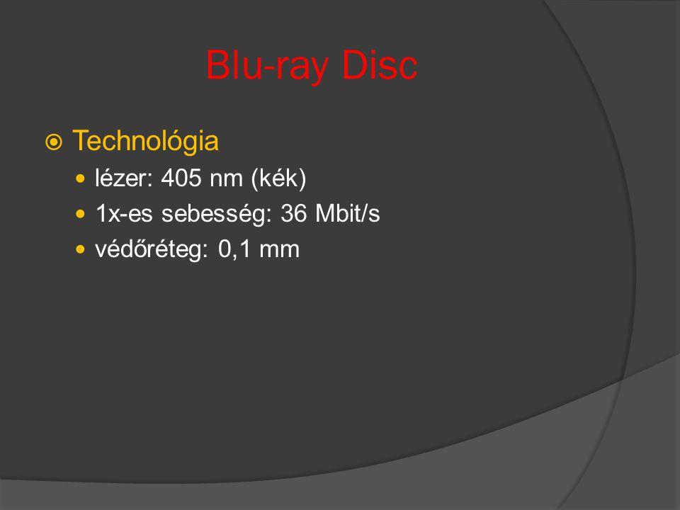 Blu-ray Disc  Technológia lézer: 405 nm (kék) 1x-es sebesség: 36 Mbit/s védőréteg: 0,1 mm