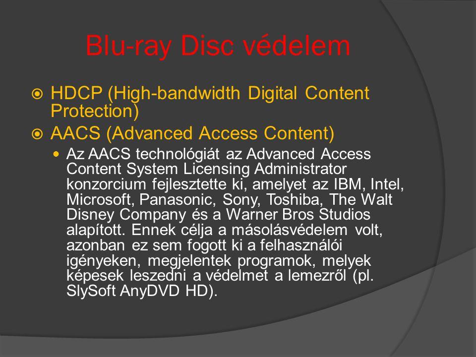 Blu-ray Disc védelem  HDCP (High-bandwidth Digital Content Protection)  AACS (Advanced Access Content) Az AACS technológiát az Advanced Access Content System Licensing Administrator konzorcium fejlesztette ki, amelyet az IBM, Intel, Microsoft, Panasonic, Sony, Toshiba, The Walt Disney Company és a Warner Bros Studios alapított.