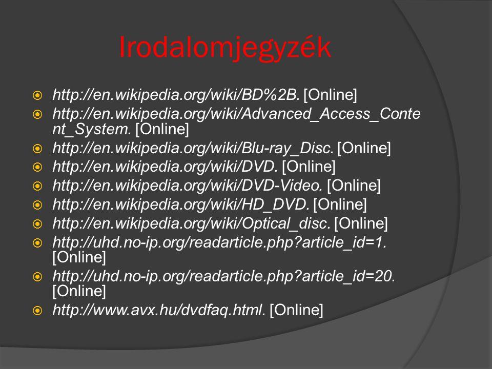 Irodalomjegyzék  http://en.wikipedia.org/wiki/BD%2B. [Online]  http://en.wikipedia.org/wiki/Advanced_Access_Conte nt_System. [Online]  http://en.wi