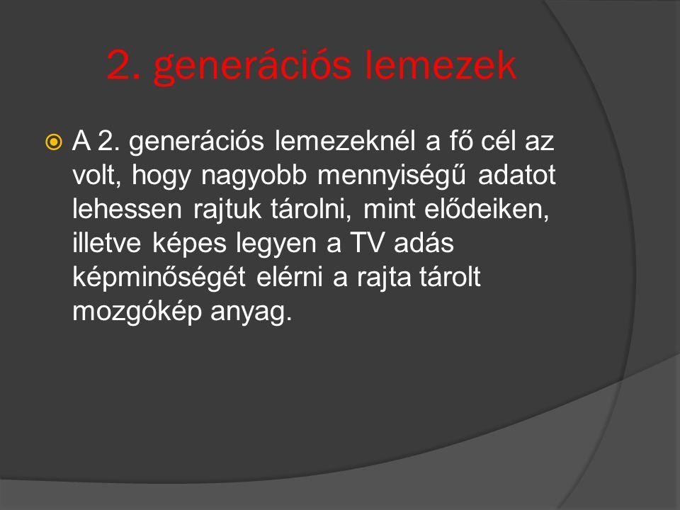 2. generációs lemezek  A 2. generációs lemezeknél a fő cél az volt, hogy nagyobb mennyiségű adatot lehessen rajtuk tárolni, mint elődeiken, illetve k