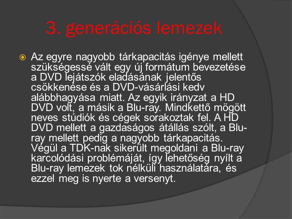 3. generációs lemezek  Az egyre nagyobb tárkapacitás igénye mellett szükségessé vált egy új formátum bevezetése a DVD lejátszók eladásának jelentős c
