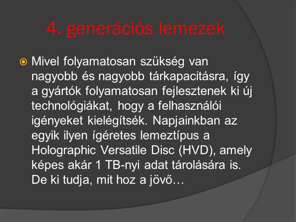 4. generációs lemezek  Mivel folyamatosan szükség van nagyobb és nagyobb tárkapacitásra, így a gyártók folyamatosan fejlesztenek ki új technológiákat