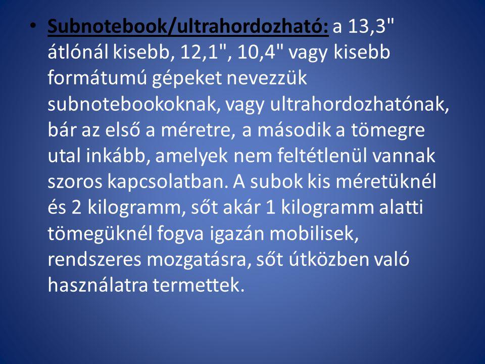 Subnotebook/ultrahordozható: a 13,3 átlónál kisebb, 12,1 , 10,4 vagy kisebb formátumú gépeket nevezzük subnotebookoknak, vagy ultrahordozhatónak, bár az első a méretre, a második a tömegre utal inkább, amelyek nem feltétlenül vannak szoros kapcsolatban.