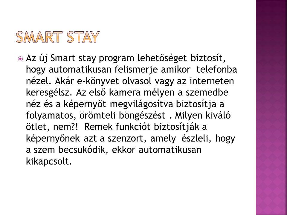  Az új Smart stay program lehetőséget biztosít, hogy automatikusan felismerje amikor telefonba nézel.
