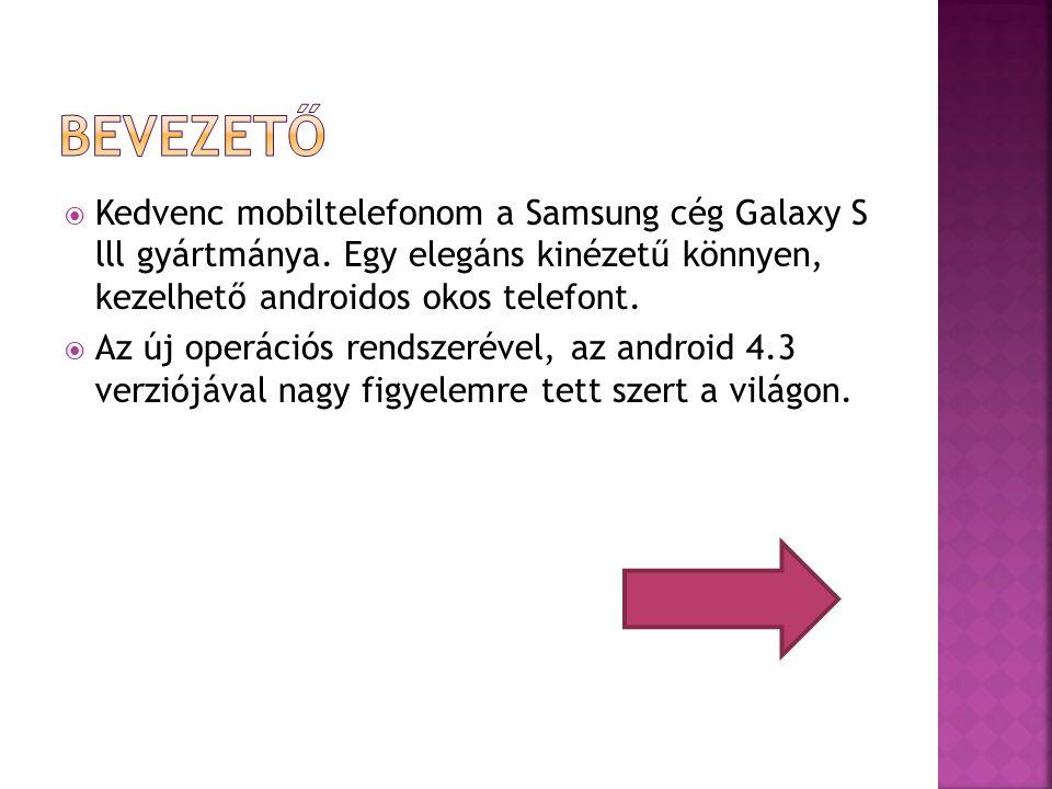  Kedvenc mobiltelefonom a Samsung cég Galaxy S lll gyártmánya.