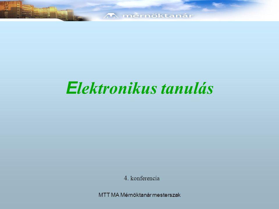 MTT MA Mérnöktanár mesterszak E lektronikus tanulás 4. konferencia
