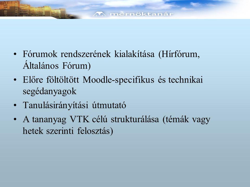 Fórumok rendszerének kialakítása (Hírfórum, Általános Fórum) Előre föltöltött Moodle-specifikus és technikai segédanyagok Tanulásirányítási útmutató A tananyag VTK célú strukturálása (témák vagy hetek szerinti felosztás)