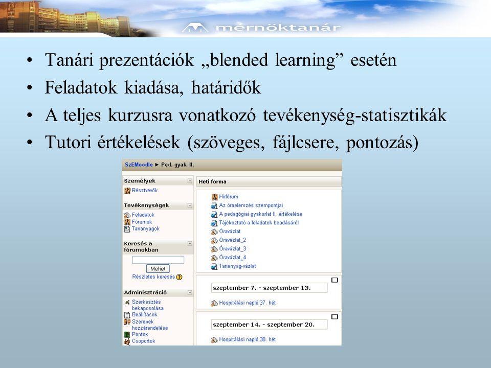 """Tanári prezentációk """"blended learning esetén Feladatok kiadása, határidők A teljes kurzusra vonatkozó tevékenység-statisztikák Tutori értékelések (szöveges, fájlcsere, pontozás)"""