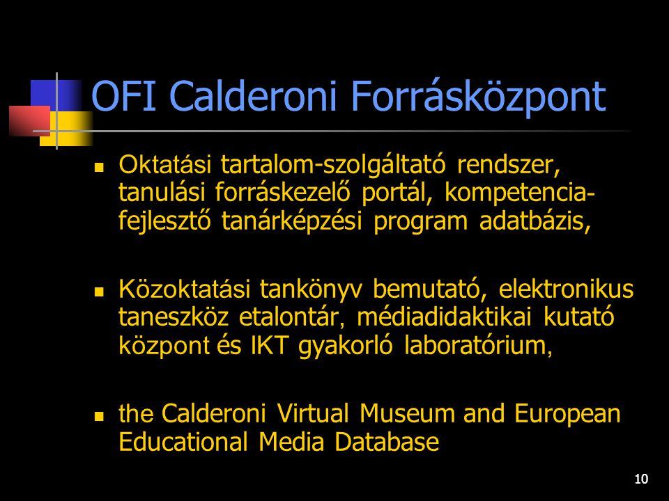 10 OFI Calderoni Forrásközpont Oktatási tartalom-szolgáltató rendszer, tanulási forráskezelő portál, kompetencia - fejlesztő tanárképzési program adatbázis, Közoktatási tankönyv bemutató, elektronikus taneszköz etalontár, médiadidaktikai kutató központ és IKT gyakorló laboratórium, the Calderoni Virtual Museum and European Educational Media Database