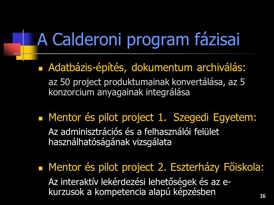 16 A Calderoni program fázisai Adatbázis-építés, dokumentum archiválás: az 50 project produktumainak konvertálása, az 5 konzorcium anyagainak integrálása Mentor és pilot project 1.