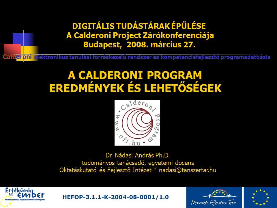 2 DIGITÁLIS TUDÁSTÁRAK ÉPÜLÉSE A Calderoni Project Zárókonferenciája Budapest, 2008. március 27. A CALDERONI PROGRAM EREDMÉNYEK ÉS LEHETŐSÉGEK Caldero