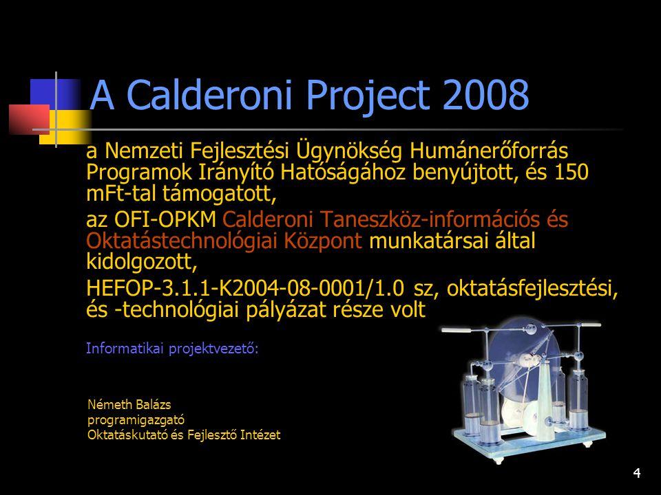 4 a Nemzeti Fejlesztési Ügynökség Humánerőforrás Programok Irányító Hatóságához benyújtott, és 150 mFt-tal támogatott, az OFI-OPKM Calderoni Taneszköz-információs és Oktatástechnológiai Központ munkatársai által kidolgozott, HEFOP-3.1.1-K2004-08-0001/1.0 sz, oktatásfejlesztési, és -technológiai pályázat része volt Informatikai projektvezető: A Calderoni Project 2008 Németh Balázs programigazgató Oktatáskutató és Fejlesztő Intézet