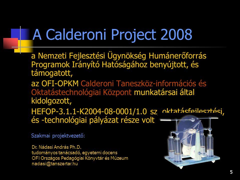 5 a Nemzeti Fejlesztési Ügynökség Humánerőforrás Programok Irányító Hatóságához benyújtott, és támogatott, az OFI-OPKM Calderoni Taneszköz-információs és Oktatástechnológiai Központ munkatársai által kidolgozott, HEFOP-3.1.1-K2004-08-0001/1.0 sz, oktatásfejlesztési, és -technológiai pályázat része volt Szakmai projektvezető: A Calderoni Project 2008 Dr.