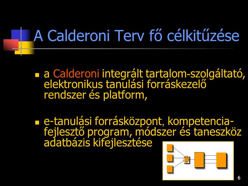 6 A Calderoni Terv fő célkitűzése a Calderoni integrált tartalom - szolgáltató, elektronikus tanulási forráskezelő rendszer és platform, e-tanulási forrásközpont, kompetencia- fejlesztő program, módszer és taneszköz adatbázis kifejlesztése