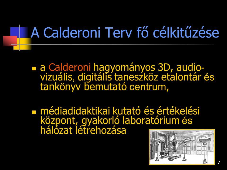 7 A Calderoni Terv fő célkitűzése a Calderoni hagyományos 3D, audio - vizuális, digitális taneszköz etalontár és tankönyv bemutató centrum, médiadidaktikai kutató és értékelési központ, gyakorló laboratórium és hálózat létrehozása