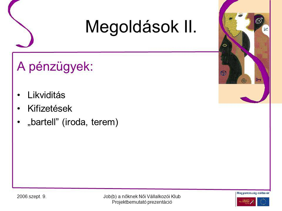 2006.szept. 9.Job(b) a nőknek Női Vállalkozói Klub Projektbemutató prezentáció Megoldások II.