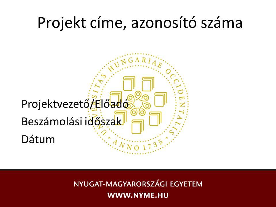 Projekt címe, azonosító száma Projektvezető/Előadó Beszámolási időszak Dátum