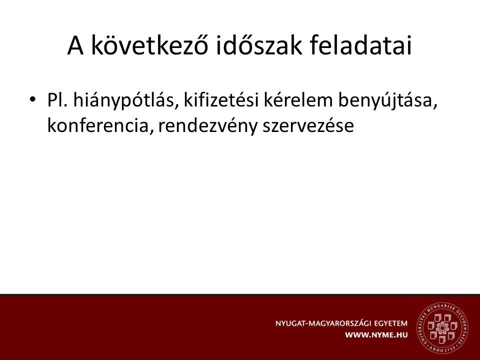 A következő időszak feladatai Pl. hiánypótlás, kifizetési kérelem benyújtása, konferencia, rendezvény szervezése