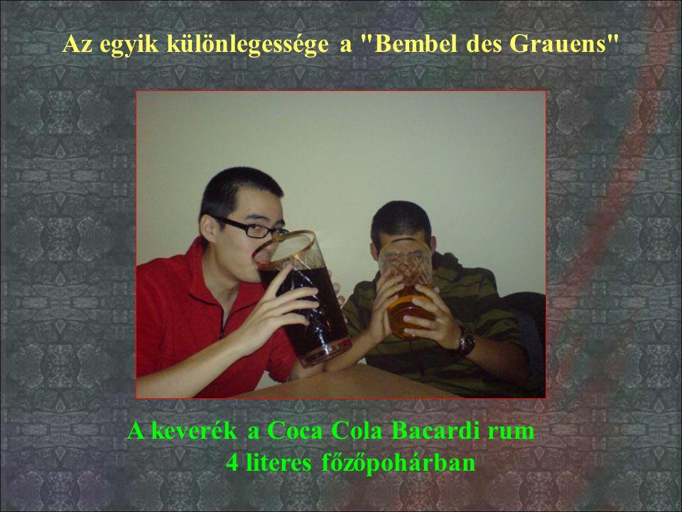 Az egyik különlegessége a Bembel des Grauens A keverék a Coca Cola Bacardi rum 4 literes főzőpohárban
