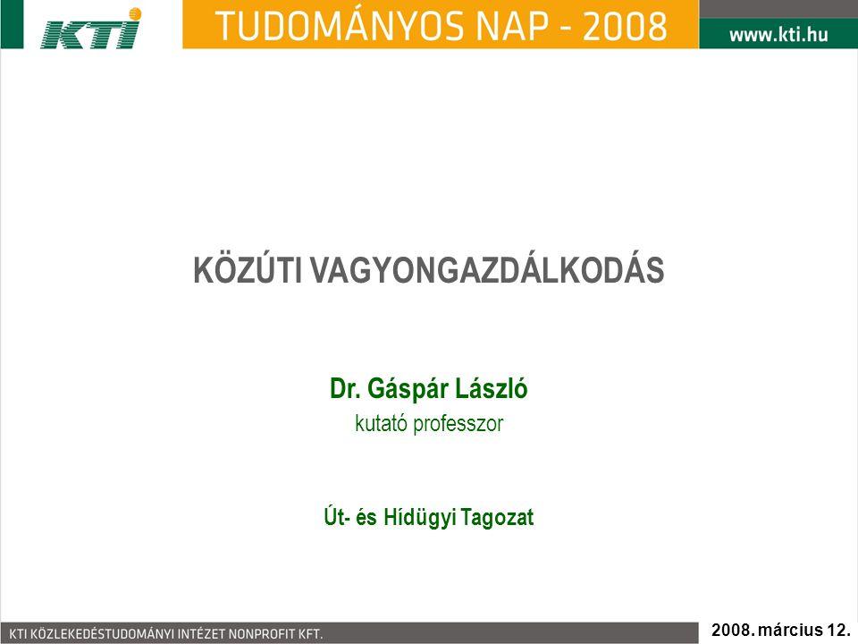 2008. március 12. KÖZÚTI VAGYONGAZDÁLKODÁS Dr. Gáspár László kutató professzor Út- és Hídügyi Tagozat