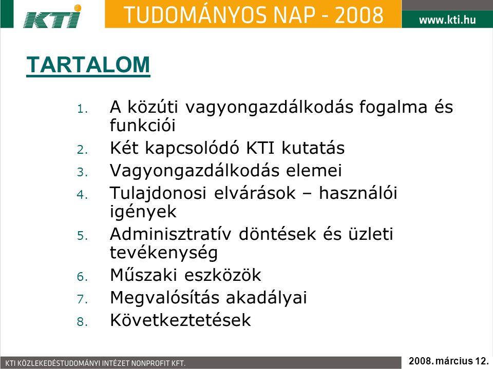 TARTALOM 1. A közúti vagyongazdálkodás fogalma és funkciói 2. Két kapcsolódó KTI kutatás 3. Vagyongazdálkodás elemei 4. Tulajdonosi elvárások – haszná