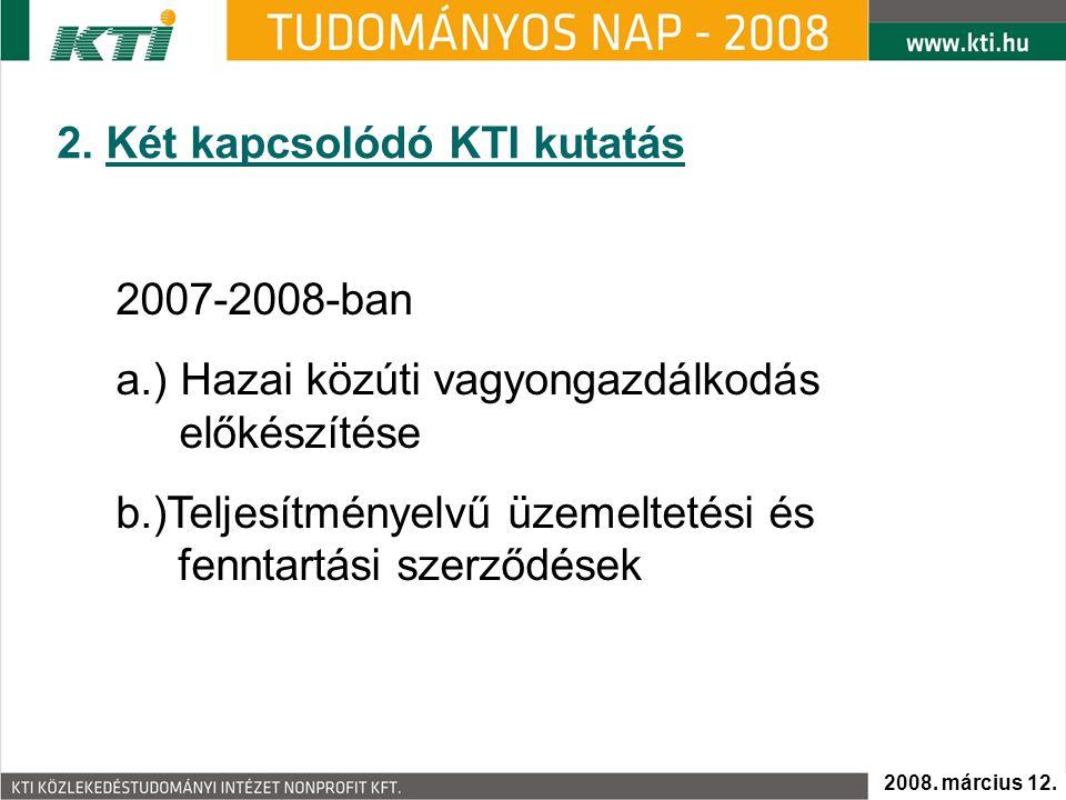 2. Két kapcsolódó KTI kutatás 2007-2008-ban a.) Hazai közúti vagyongazdálkodás előkészítése b.)Teljesítményelvű üzemeltetési és fenntartási szerződése