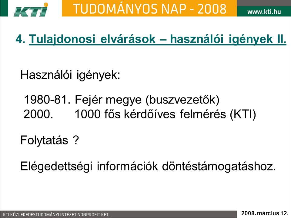 4. Tulajdonosi elvárások – használói igények II. Használói igények: 1980-81. Fejér megye (buszvezetők) 2000. 1000 fős kérdőíves felmérés (KTI) Folytat