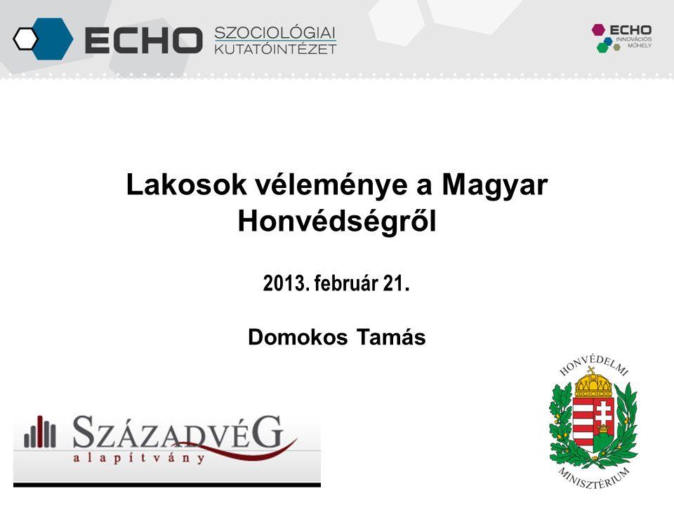 Lakosok véleménye a Magyar Honvédségről 2013. február 21. Domokos Tamás