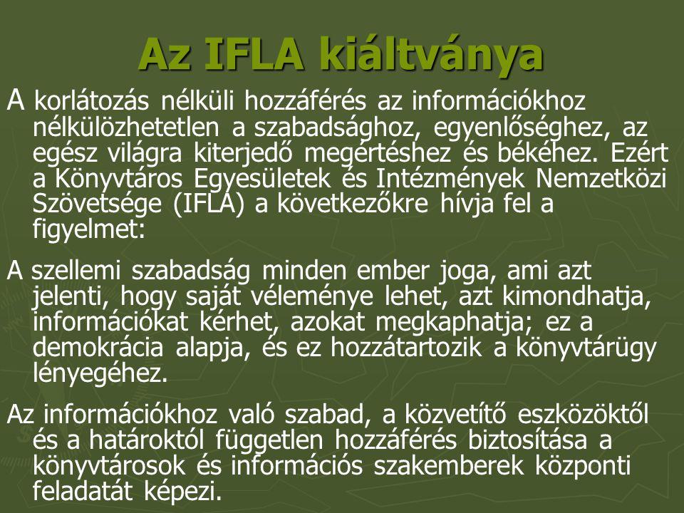 Az IFLA kiáltványa A korlátozás nélküli hozzáférés az információkhoz nélkülözhetetlen a szabadsághoz, egyenlőséghez, az egész világra kiterjedő megértéshez és békéhez.