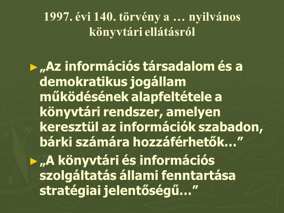 """► ► """"Az információs társadalom és a demokratikus jogállam működésének alapfeltétele a könyvtári rendszer, amelyen keresztül az információk szabadon, bárki számára hozzáférhetők… ► ► """"A könyvtári és információs szolgáltatás állami fenntartása stratégiai jelentőségű… 1997."""