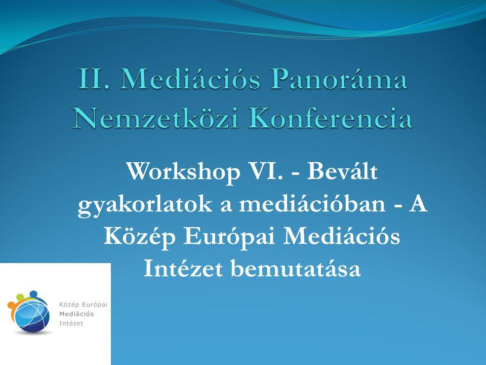 Workshop VI. - Bevált gyakorlatok a mediációban - A Közép Európai Mediációs Intézet bemutatása