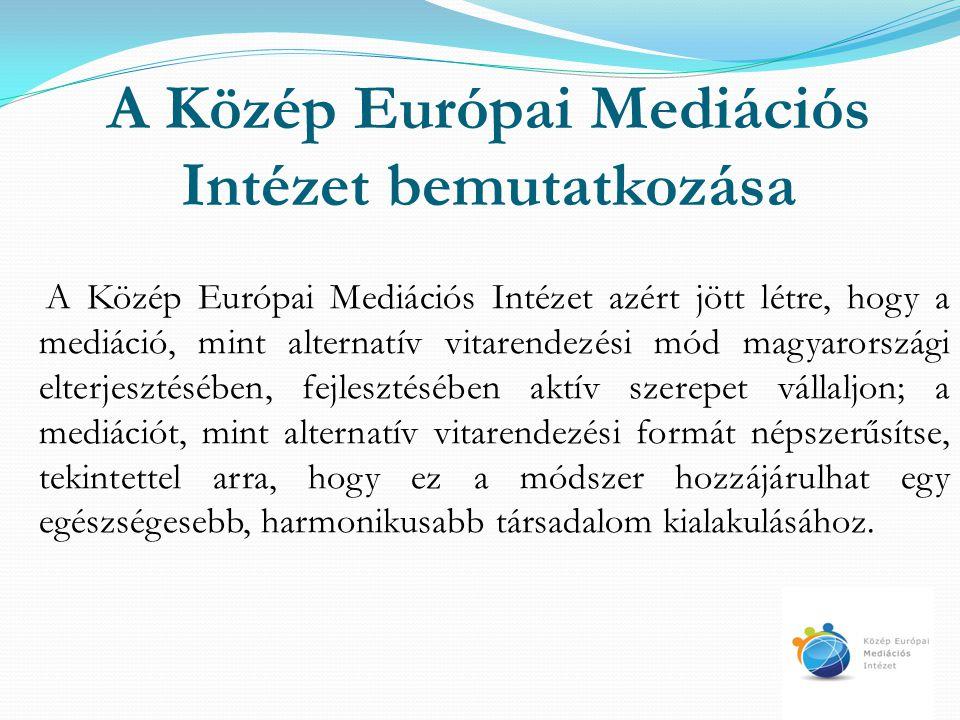 A Közép Európai Mediációs Intézet bemutatkozása Az Intézet fő célja, hogy meghatározó szerepet töltsön be a Magyarországon tevékenykedő mediátorok képzésében, továbbképzésében, bekapcsolódjon a jogalkotási folyamatokba a mediáció területén és meghatározó szakmai központja legyen a magyarországi mediációnak.