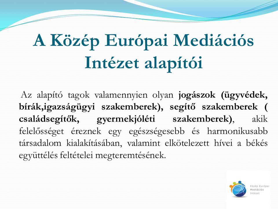A Közép Európai Mediációs Intézet alapítói Az alapító tagok valamennyien olyan jogászok (ügyvédek, bírák,igazságügyi szakemberek), segítő szakemberek