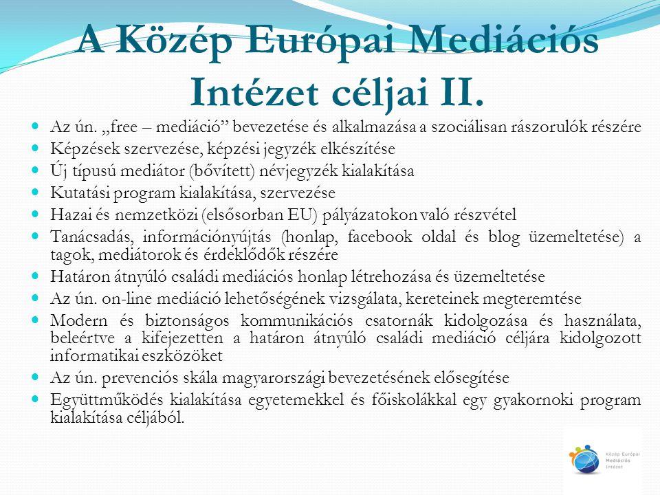 """A Közép Európai Mediációs Intézet céljai II. Az ún. """"free – mediáció"""" bevezetése és alkalmazása a szociálisan rászorulók részére Képzések szervezése,"""