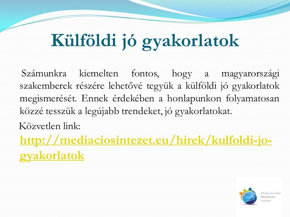 Külföldi jó gyakorlatok Számunkra kiemelten fontos, hogy a magyarországi szakemberek részére lehetővé tegyük a külföldi jó gyakorlatok megismerését. E