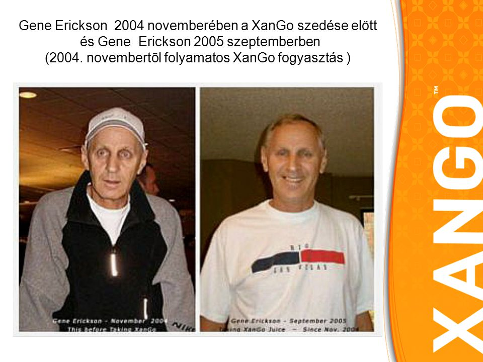Gene Erickson 2004 novemberében a XanGo szedése elött és Gene Erickson 2005 szeptemberben (2004.
