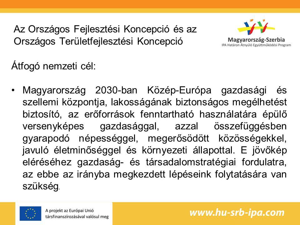 Az Országos Fejlesztési Koncepció és az Országos Területfejlesztési Koncepció Átfogó nemzeti cél: Magyarország 2030-ban Közép-Európa gazdasági és szellemi központja, lakosságának biztonságos megélhetést biztosító, az erőforrások fenntartható használatára épülő versenyképes gazdasággal, azzal összefüggésben gyarapodó népességgel, megerősödött közösségekkel, javuló életminőséggel és környezeti állapottal.