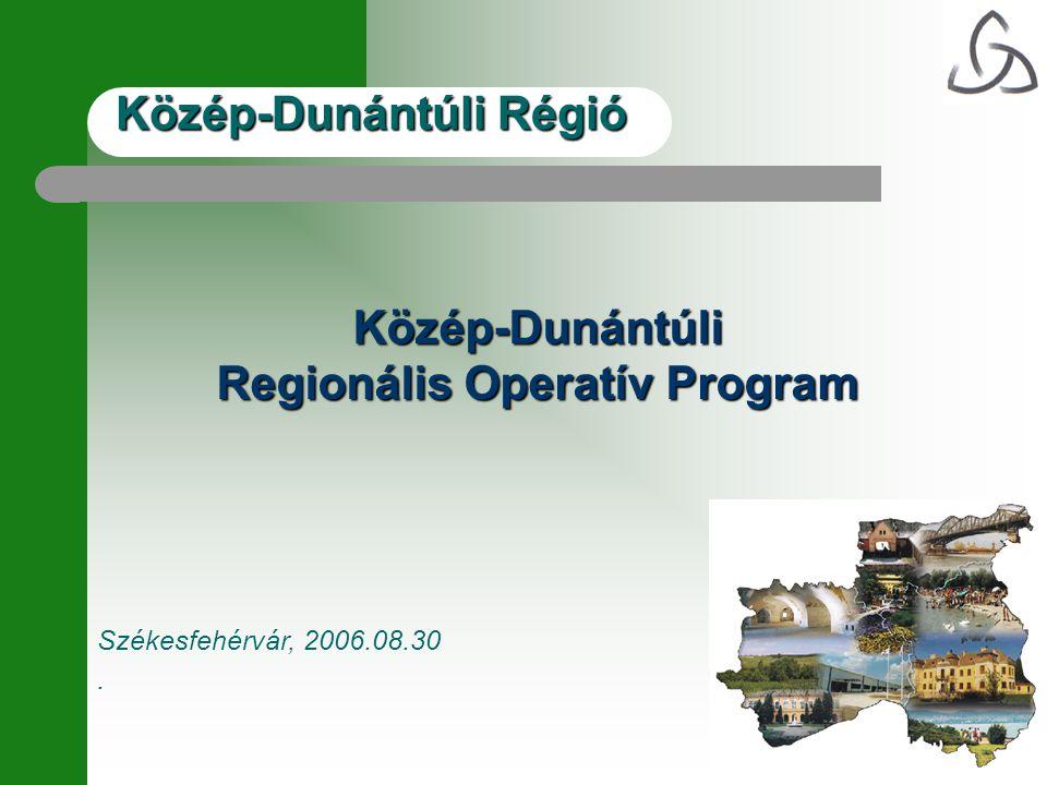 Közép-Dunántúli Régió Székesfehérvár, 2006.08.30. Közép-Dunántúli Regionális Operatív Program