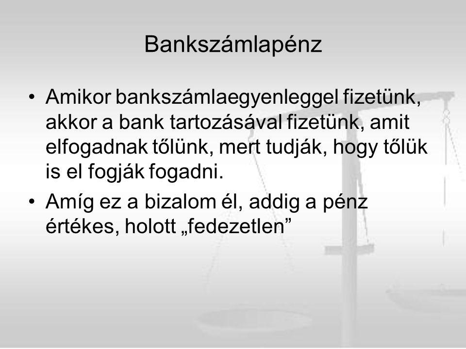 Bankszámlapénz Amikor bankszámlaegyenleggel fizetünk, akkor a bank tartozásával fizetünk, amit elfogadnak tőlünk, mert tudják, hogy tőlük is el fogják