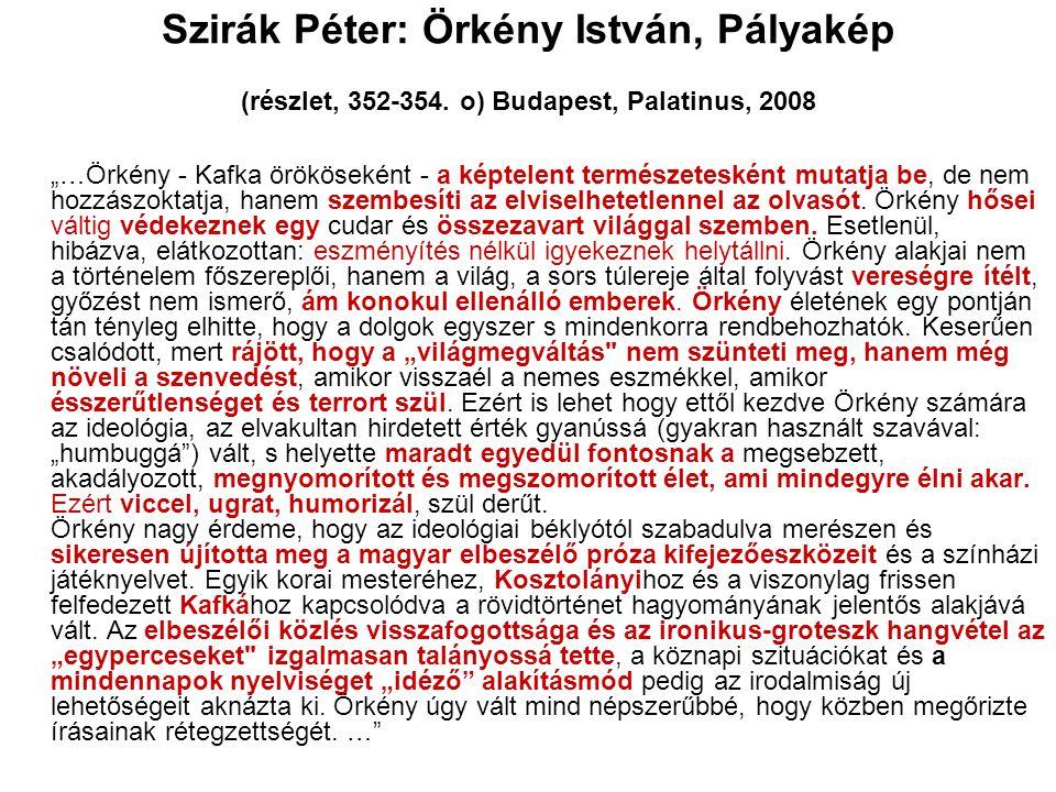 """Szirák Péter: Örkény István, Pályakép (részlet, 352-354. o) Budapest, Palatinus, 2008 """"…Örkény - Kafka örököseként - a képtelent természetesként mutat"""