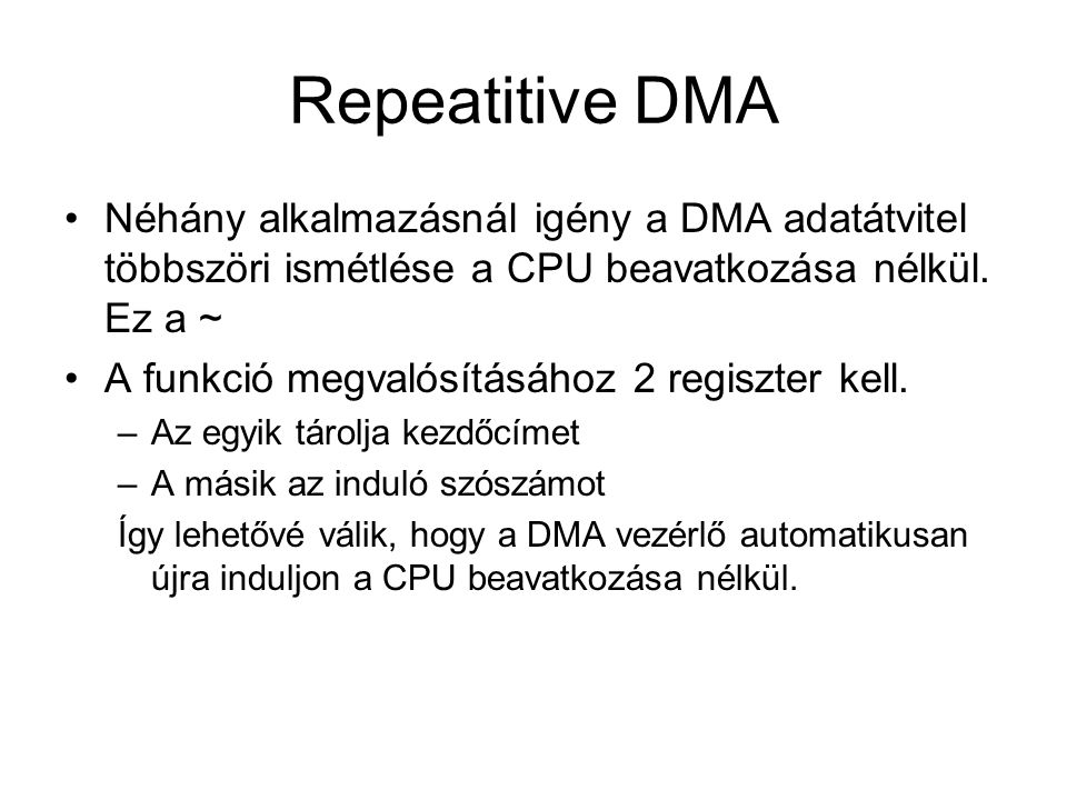 Repeatitive DMA Néhány alkalmazásnál igény a DMA adatátvitel többszöri ismétlése a CPU beavatkozása nélkül.