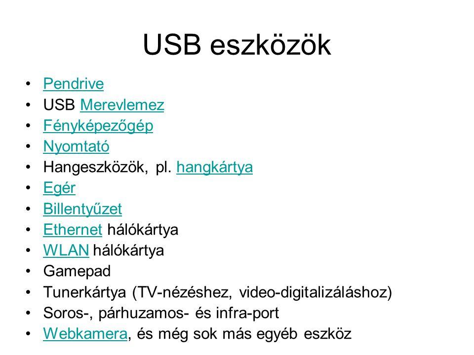 USB eszközök Pendrive USB MerevlemezMerevlemez Fényképezőgép Nyomtató Hangeszközök, pl. hangkártyahangkártya Egér Billentyűzet Ethernet hálókártyaEthe