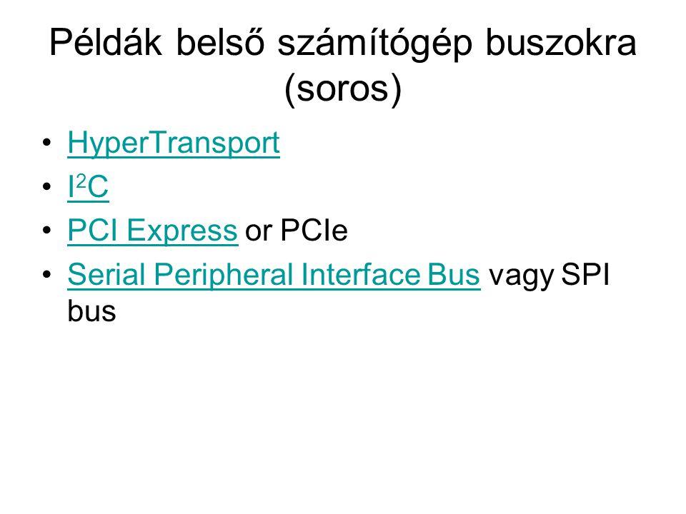Példák belső számítógép buszokra (soros) HyperTransport I 2 CI 2 C PCI Express or PCIePCI Express Serial Peripheral Interface Bus vagy SPI busSerial Peripheral Interface Bus
