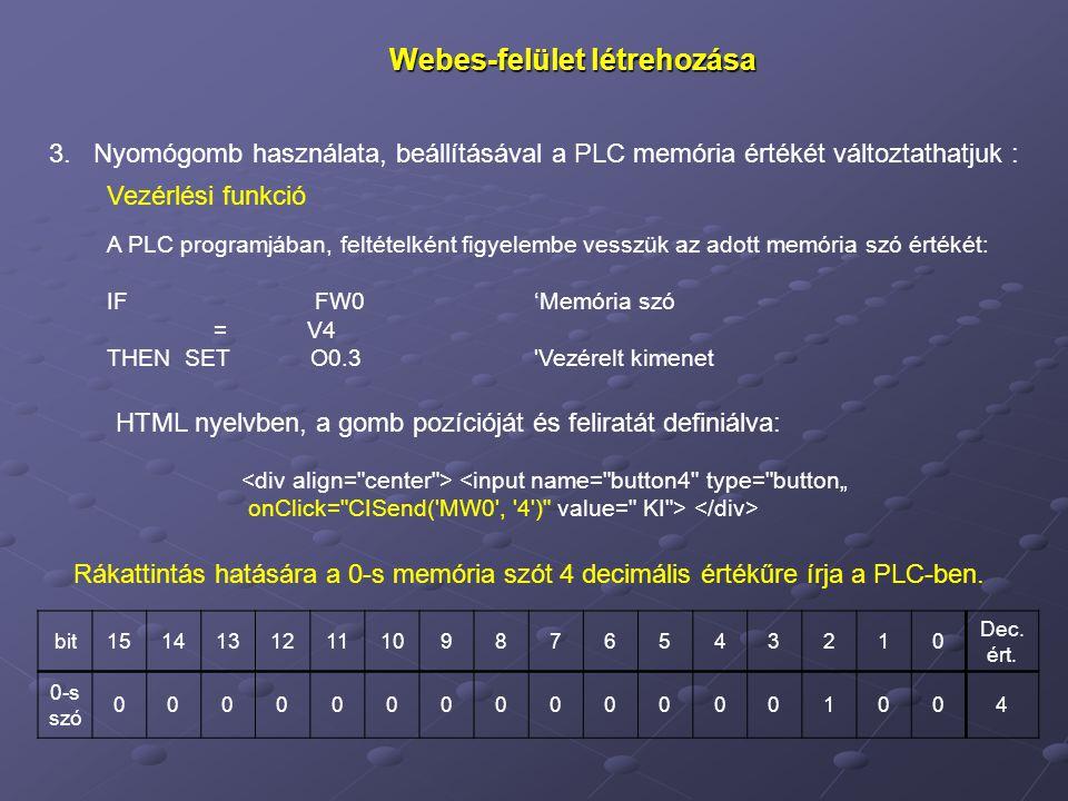 Webes-felület létrehozása 3. Nyomógomb használata, beállításával a PLC memória értékét változtathatjuk : Vezérlési funkció A PLC programjában, feltéte